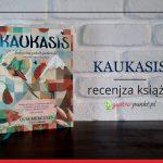 """""""Kaukasis"""" Olia Hercules - recenzja książki"""