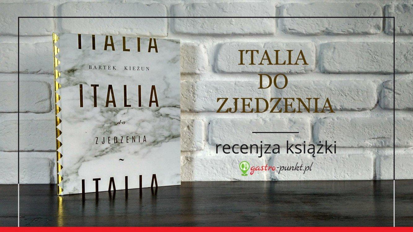 """""""Italia do zjedzenia"""" Bartek Kieżun - recenzja książki"""