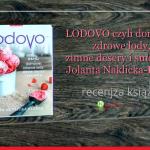 LODOVO czyli domowe, zdrowe lody, zimne desery ismoothie - recenzja książki