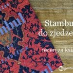 """""""Stambuł dozjedzenia"""" Bartek Kieżun – recenzja książki"""